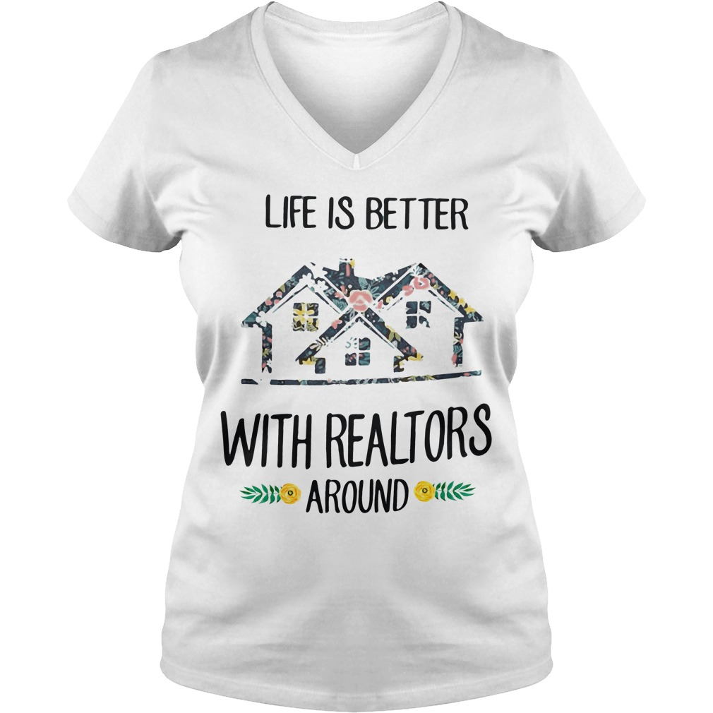 Life Better Realtors Around V Neck T Shirt