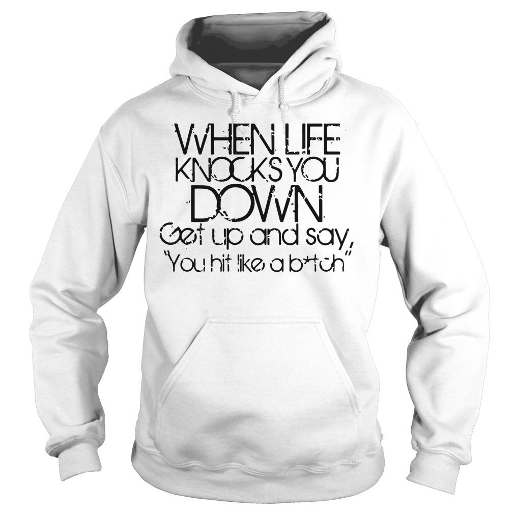 Life Knocks Get Say Hit Like Bitch Hoodie