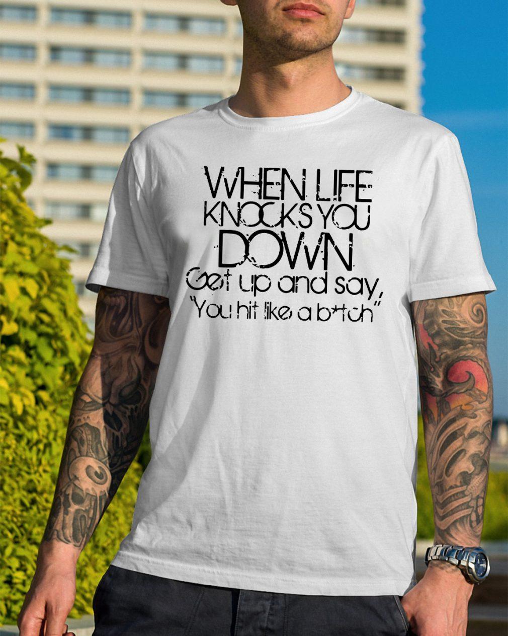 Life Knocks Get Say Hit Like Bitch Shirt