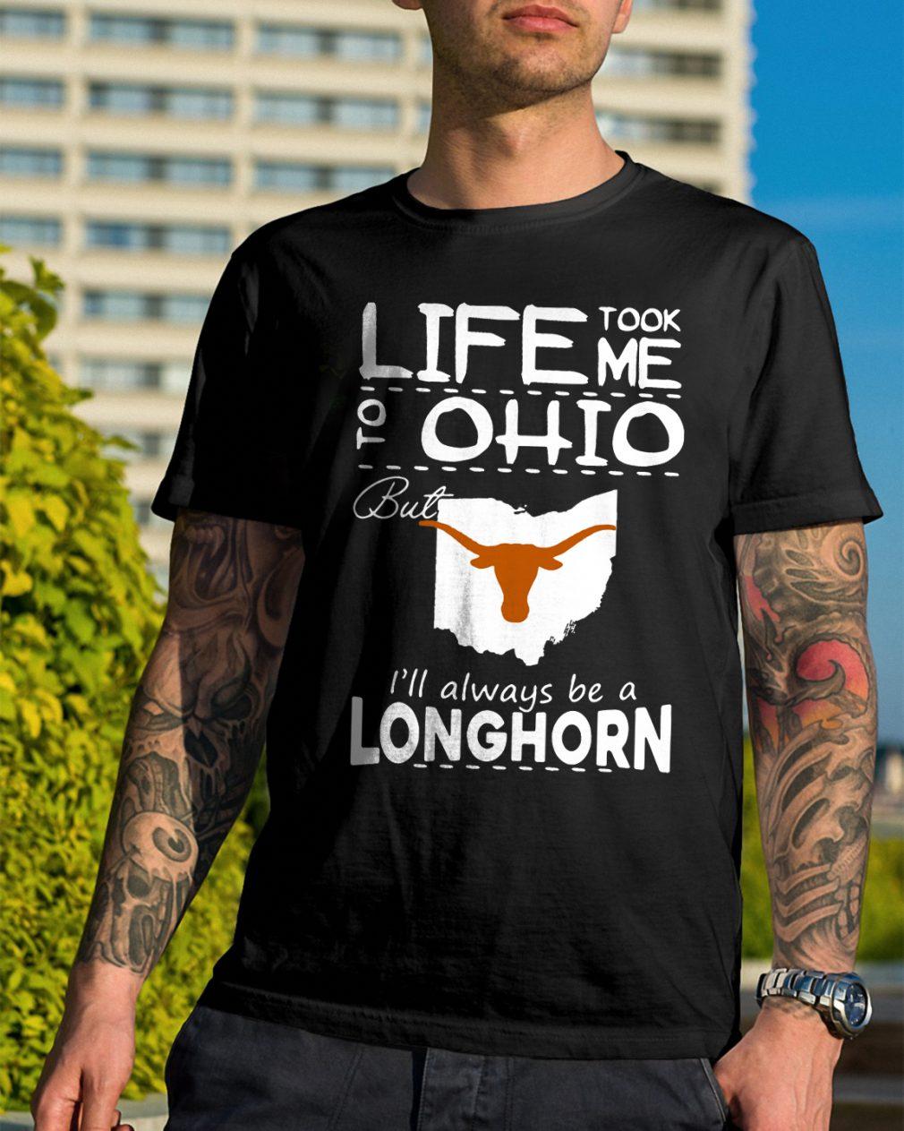 Life Took Ohio Ill Always Longhorn Shirt