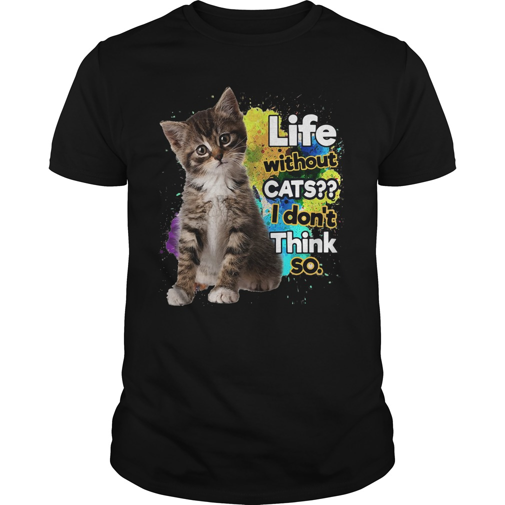 Life Without Cats Dont Think Guys Shirt
