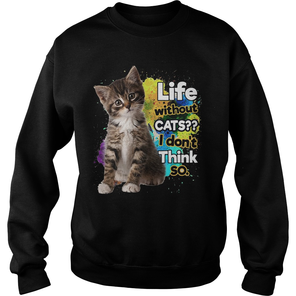 Life Without Cats Dont Think Sweater