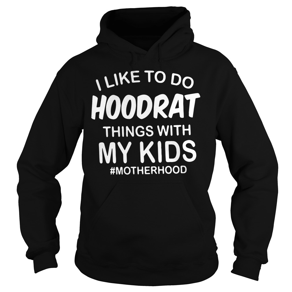 Like Hoodrat Things Kids Motherhood Hoodie