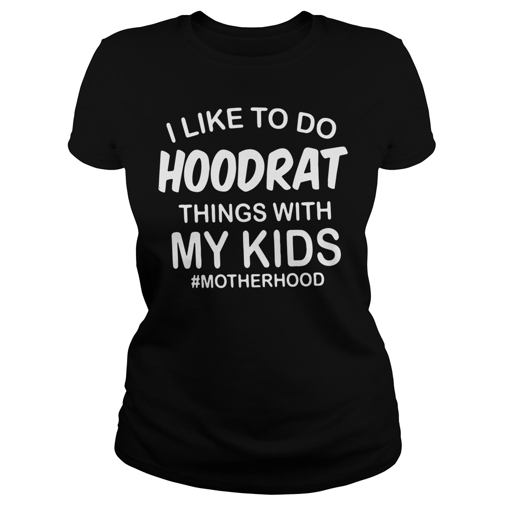Like Hoodrat Things Kids Motherhood Ladies Tee
