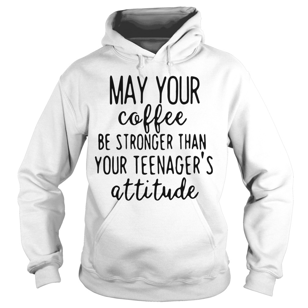 May Coffee Stronger Teenagers Attitude Hoodie