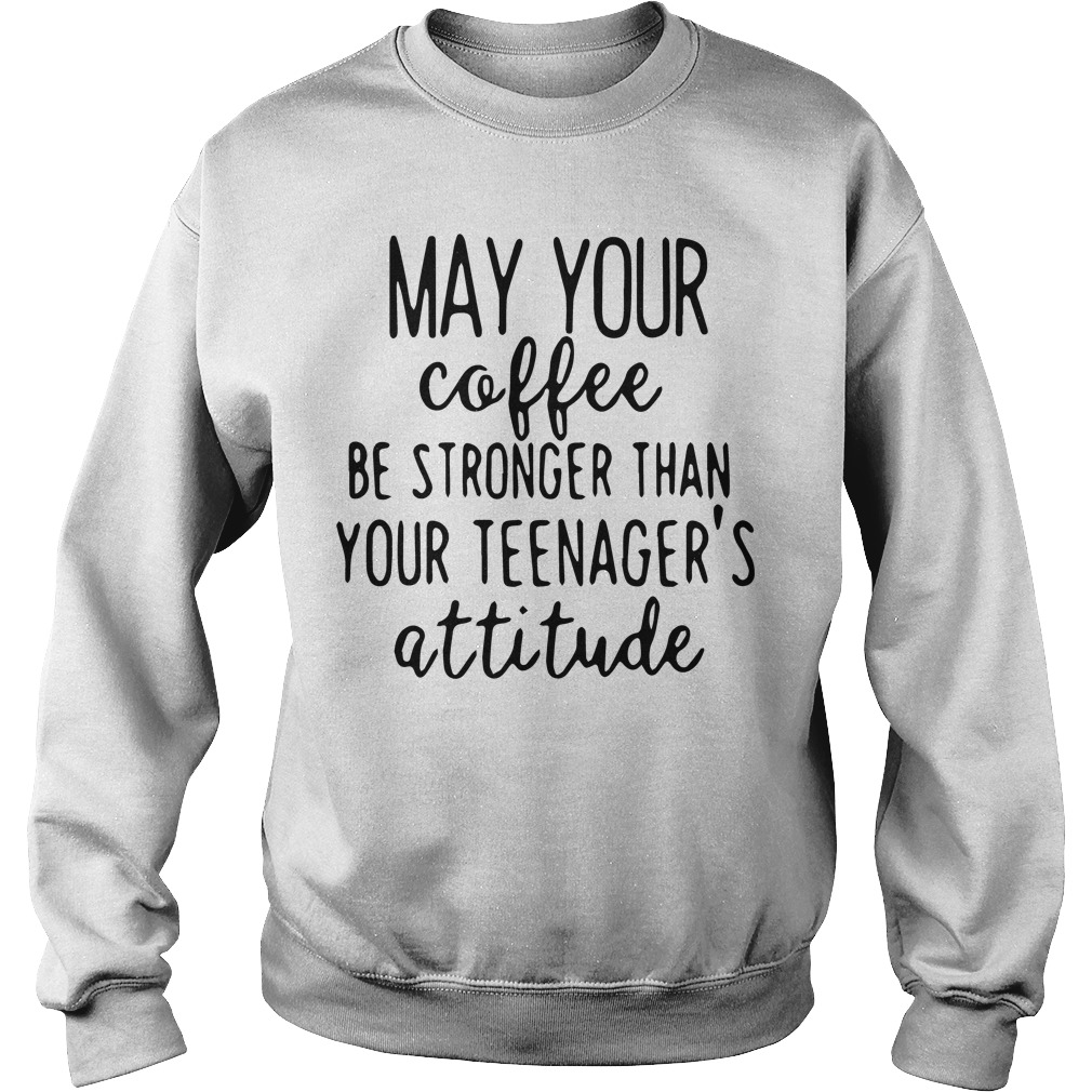 May Coffee Stronger Teenagers Attitude Sweater