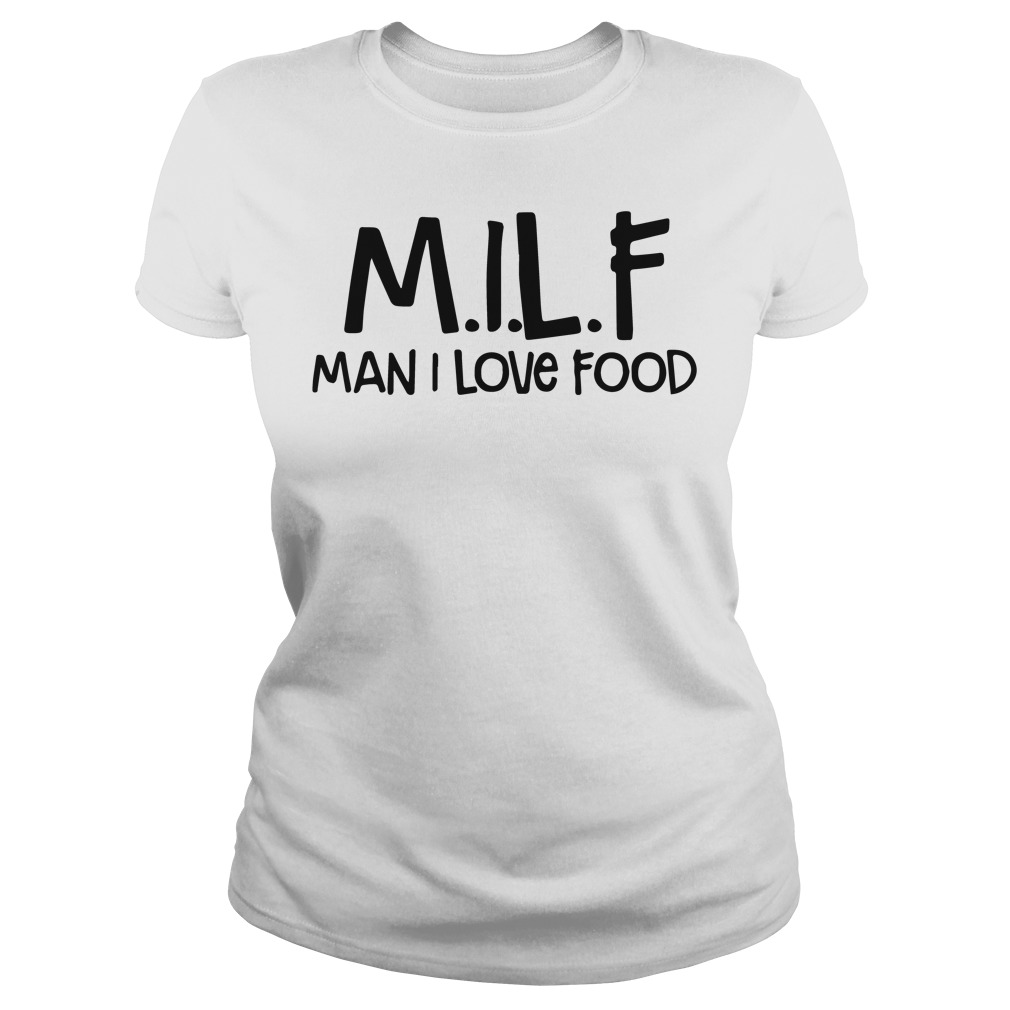 Milf Man Love Food Ladies Tee