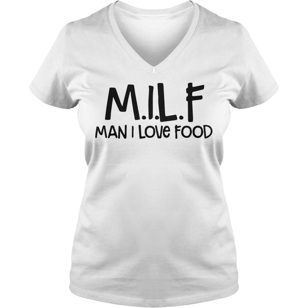 Milf Man Love Food V Neck T Shirt