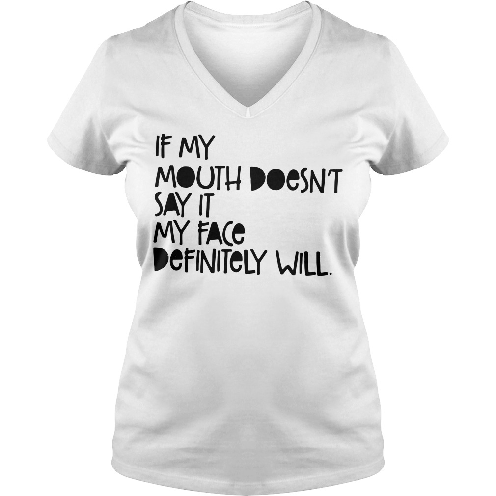If my mouth doesn't say it my face definitely will V-neck T-shirt