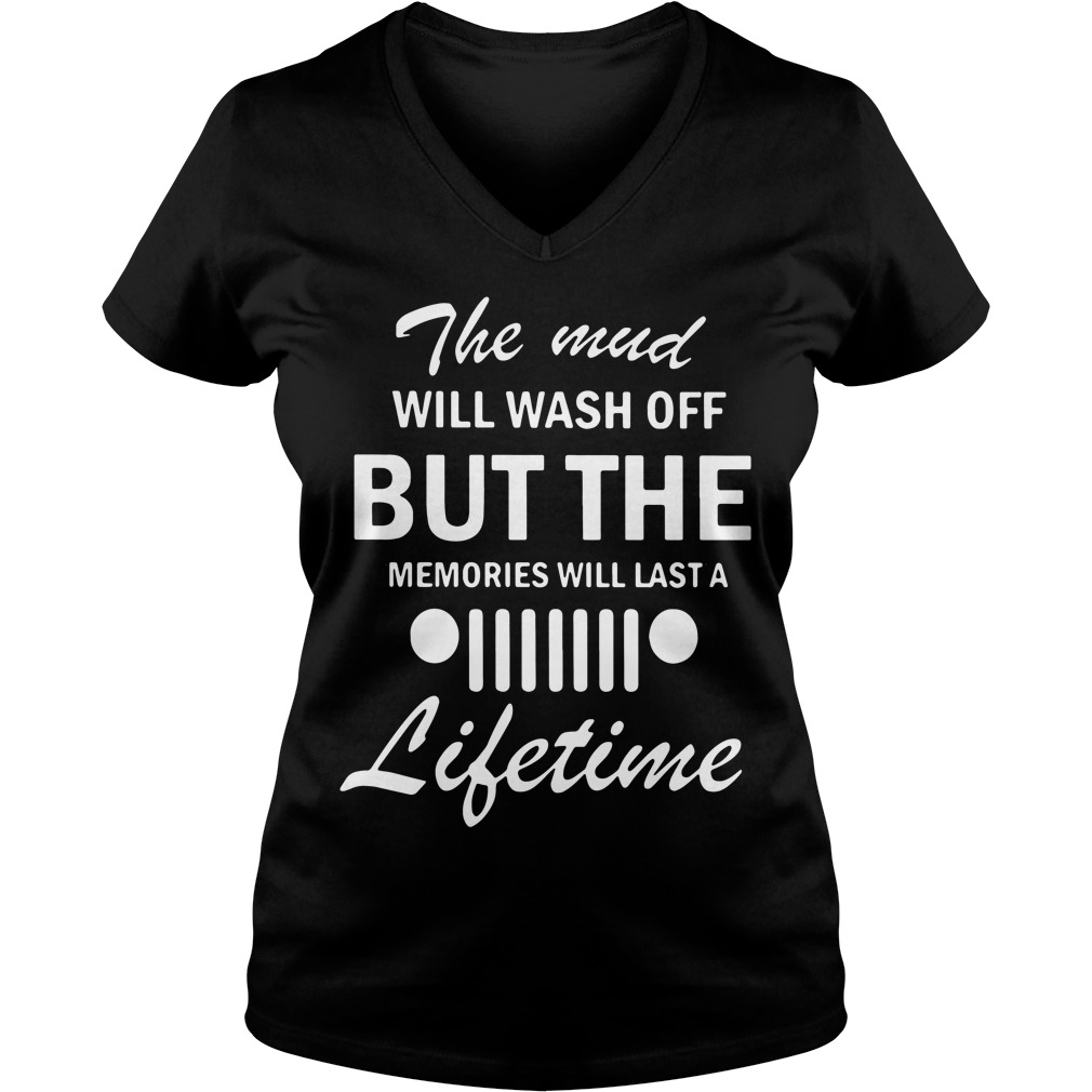 The mud will wash off but the memories will last a lifetime V-neck T-shirt