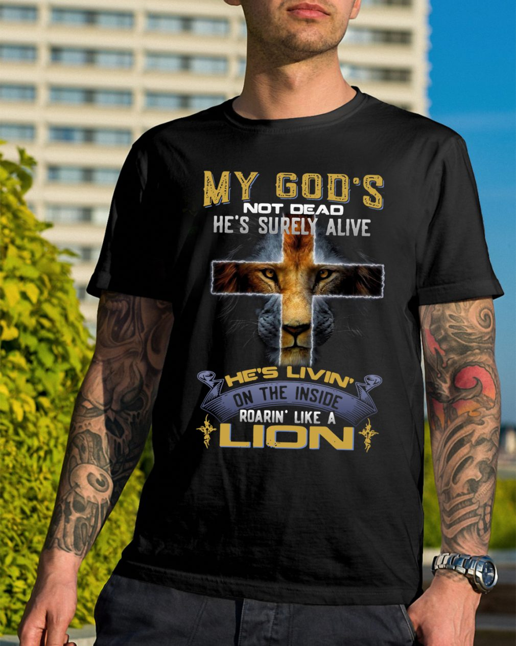 My Gods Not Dead Hes Surely Alive Like A Lion Shirt