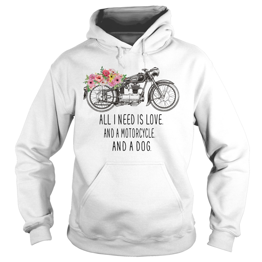All I need is love and a motorcycle and a dog Hoodie