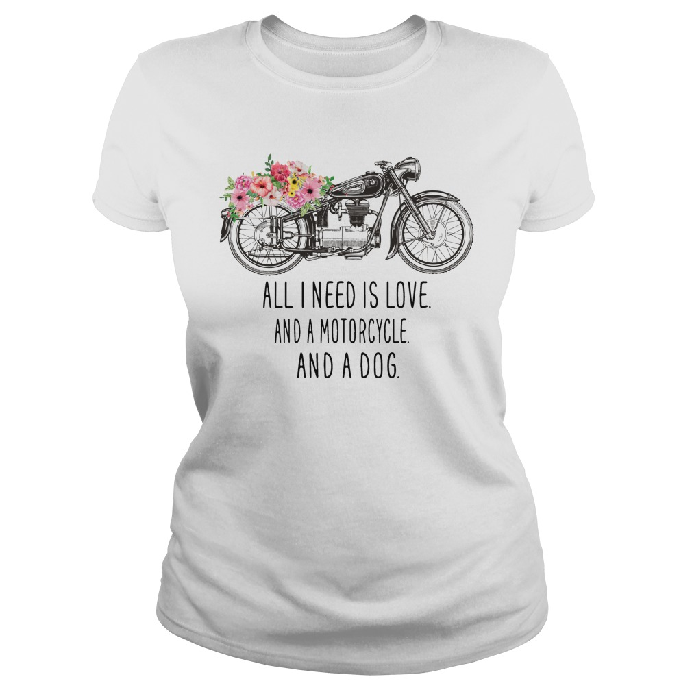 All I need is love and a motorcycle and a dog Ladies Tee