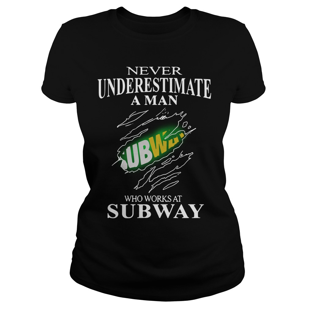Never Underestimate A Man Subway Who Works At Subway Ladies Tee