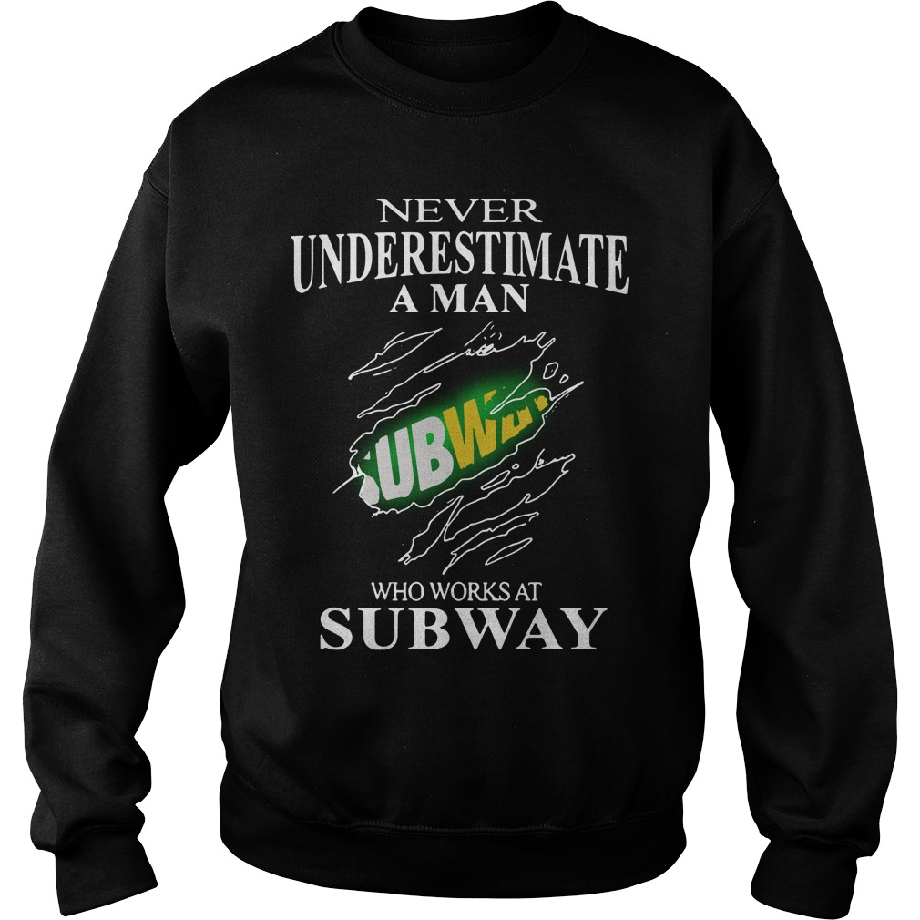 Never Underestimate A Man Subway Who Works At Subway Sweater