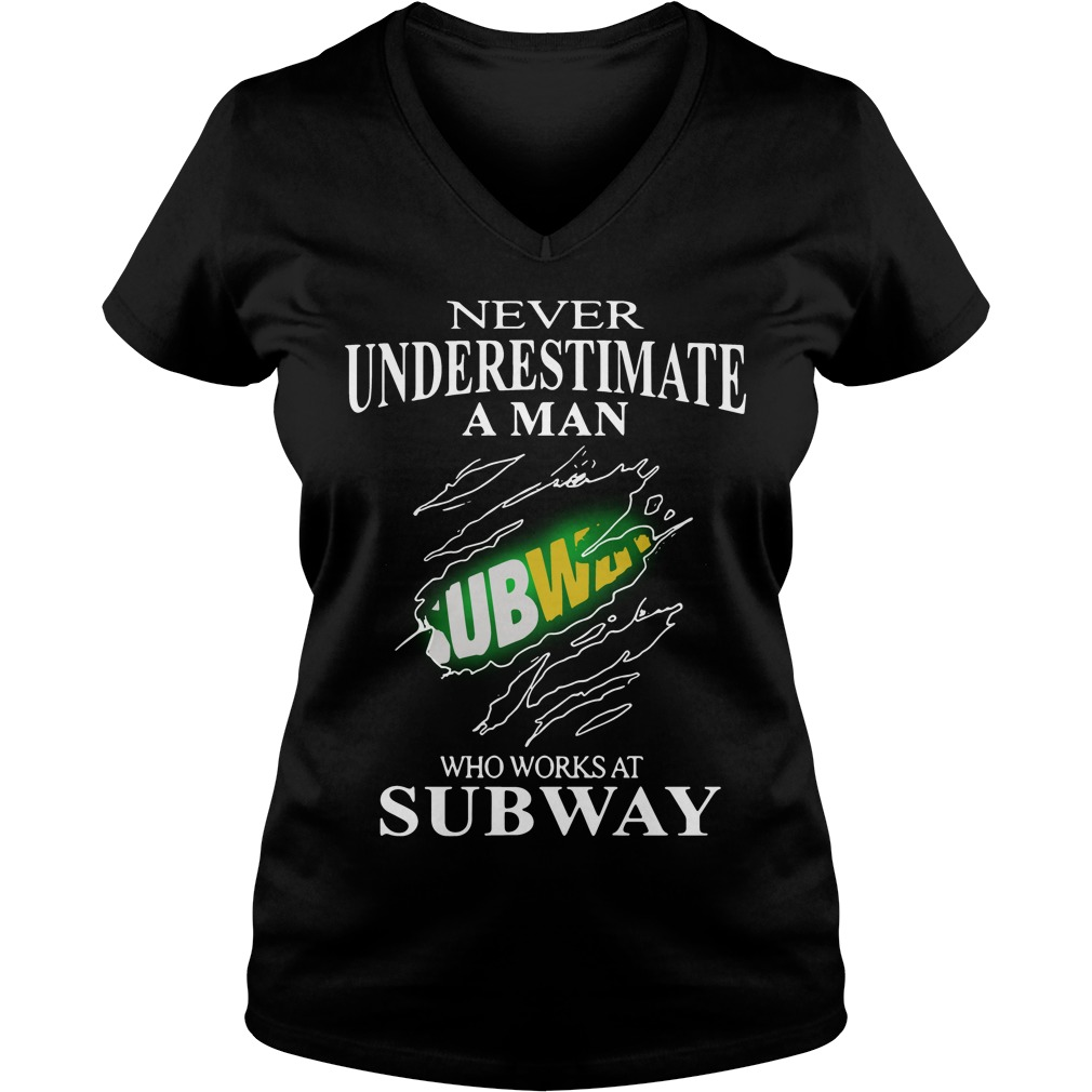Never Underestimate A Man Subway Who Works At Subway V Neck T Shirt
