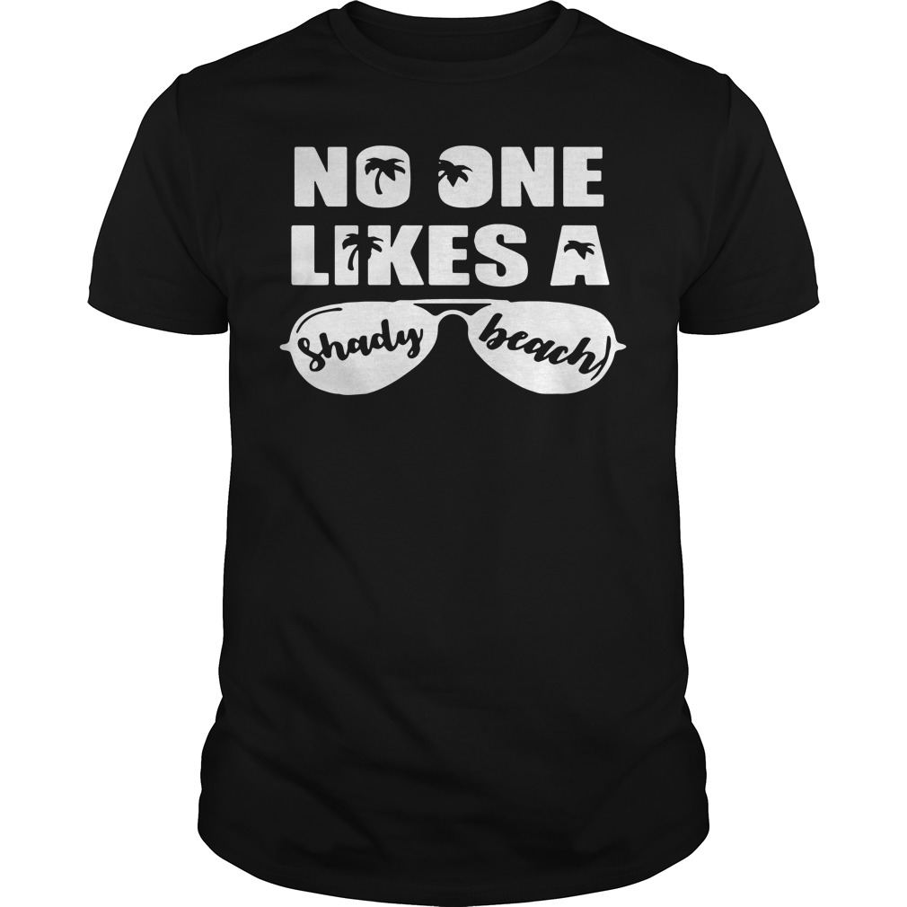 No One Likes Shady Beach Guys Shirt