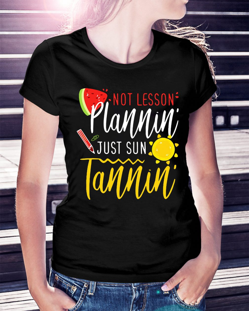 Not lesson plannin' just sun Tannin' shirt