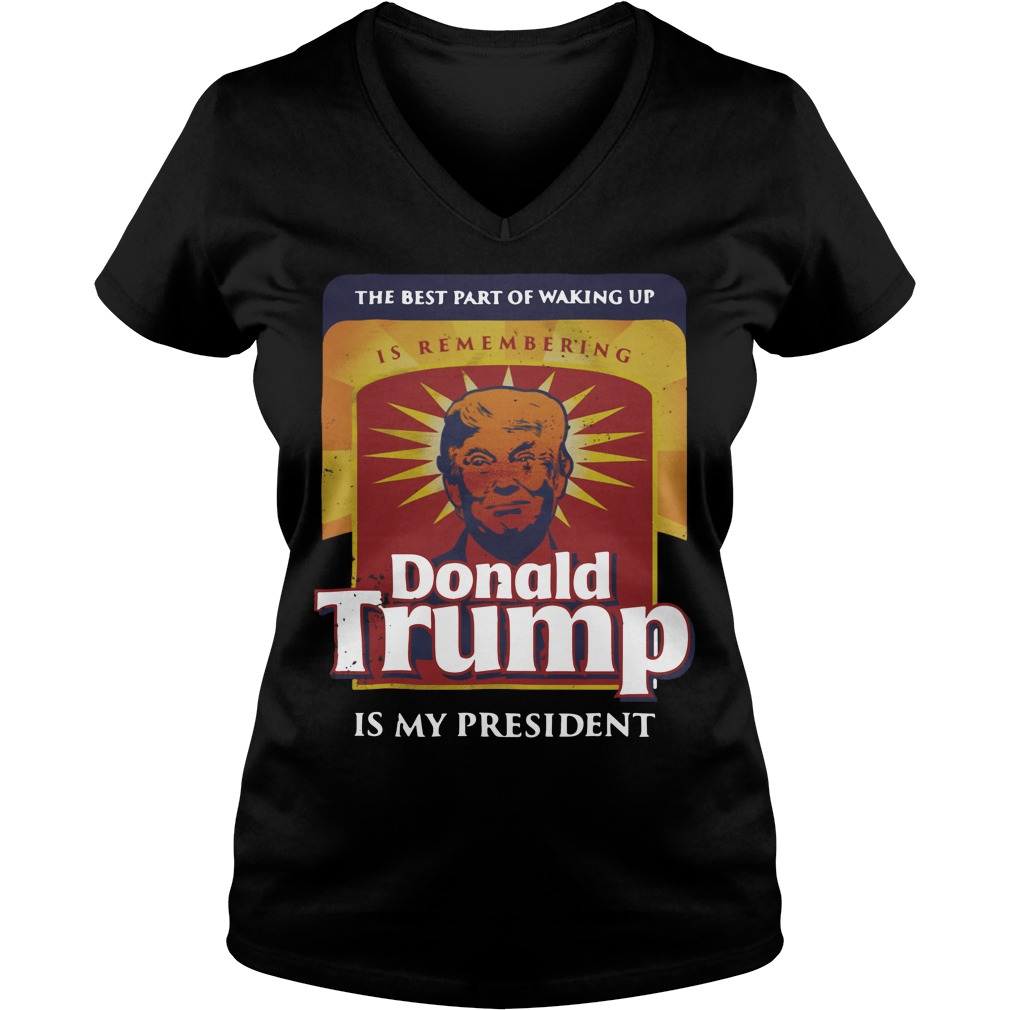 Official The best part of waking up is remembering Donald Trump V-neck T-shirt
