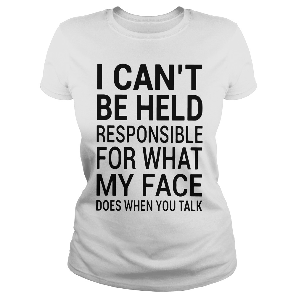 Official Cant Held Responsible Face Ladies Tee