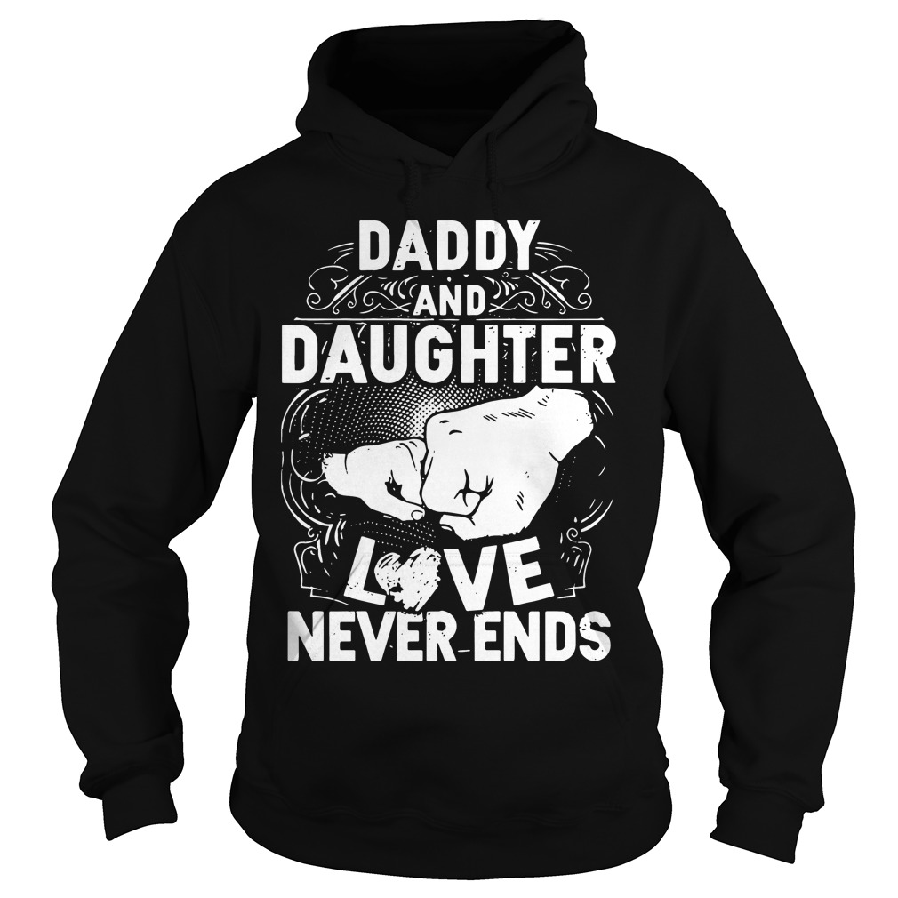Official Daddy and daughter love never ends Hoodie
