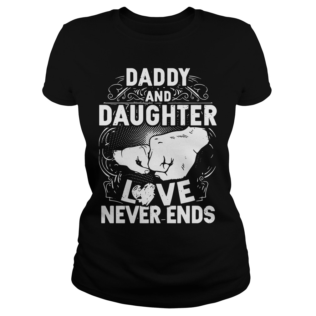 Official Daddy and daughter love never ends Ladies Tee