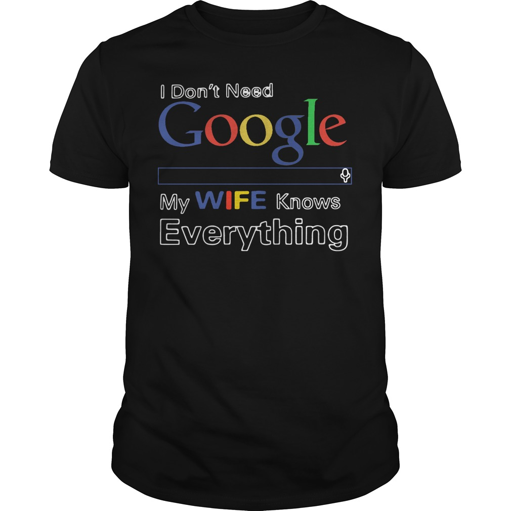 Official Dont Need Google Wife Knows Everything Guys Shirt