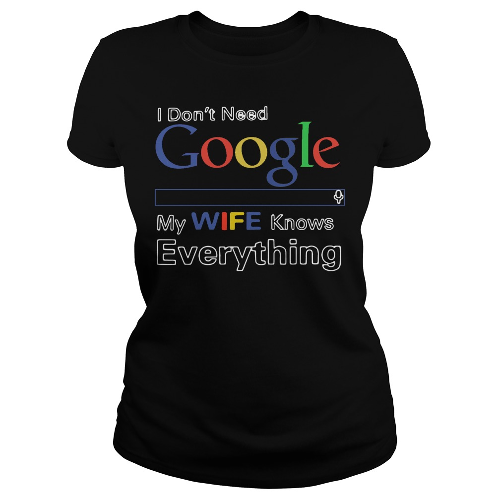 Official Dont Need Google Wife Knows Everything Ladies Tee