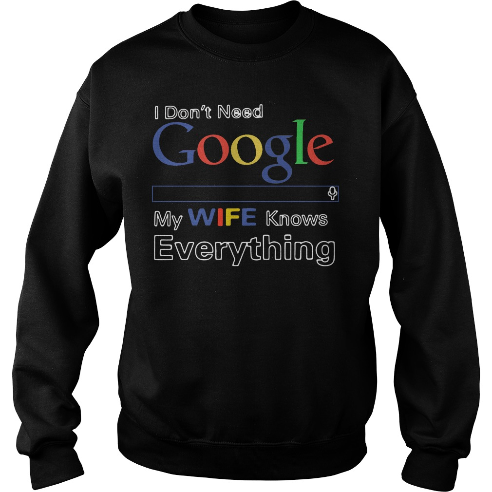 Official Dont Need Google Wife Knows Everything Sweater