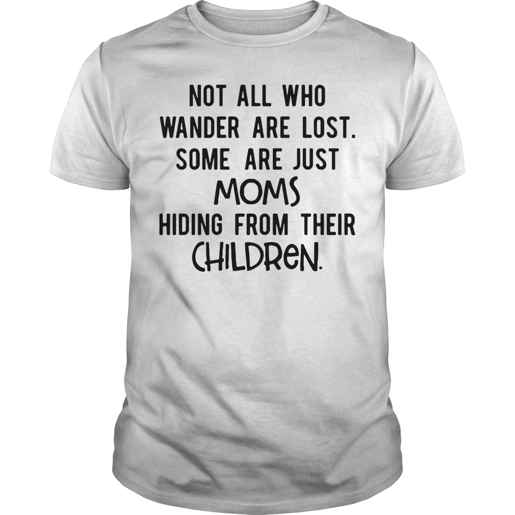 Official Not all who wander are lost some are just mom Guys Shirt