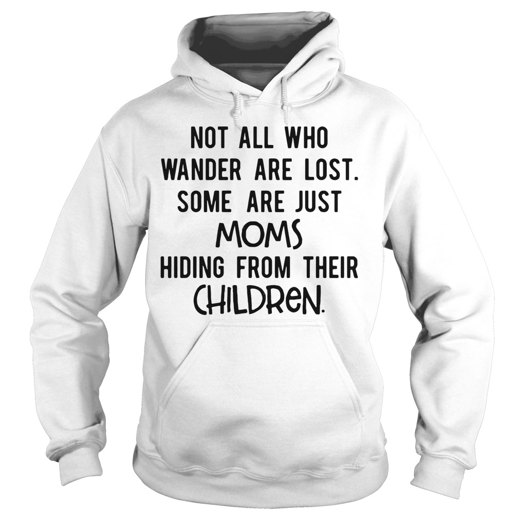 Official Not all who wander are lost some are just mom Hoodie