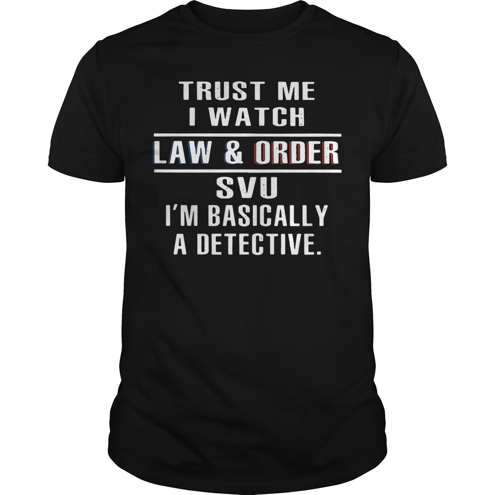 Official Trust me I watch law and order SVU I'm basically a detective Guys Shirt