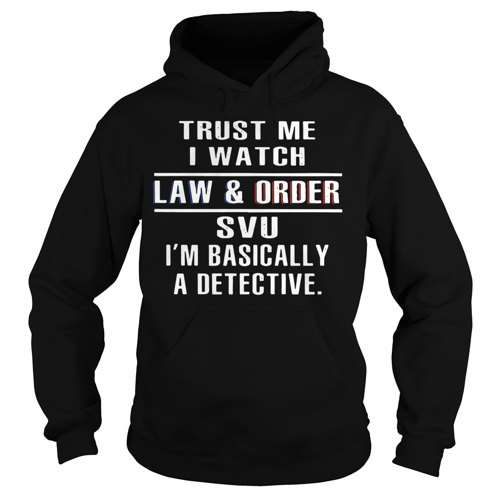 Official Trust me I watch law and order SVU I'm basically a detective Hoodie