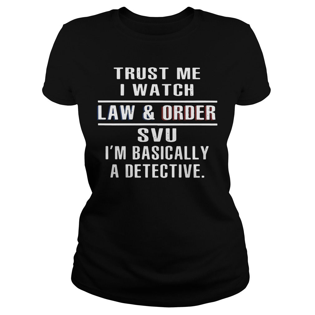 Official Trust me I watch law and order SVU I'm basically a detective Ladies Tee