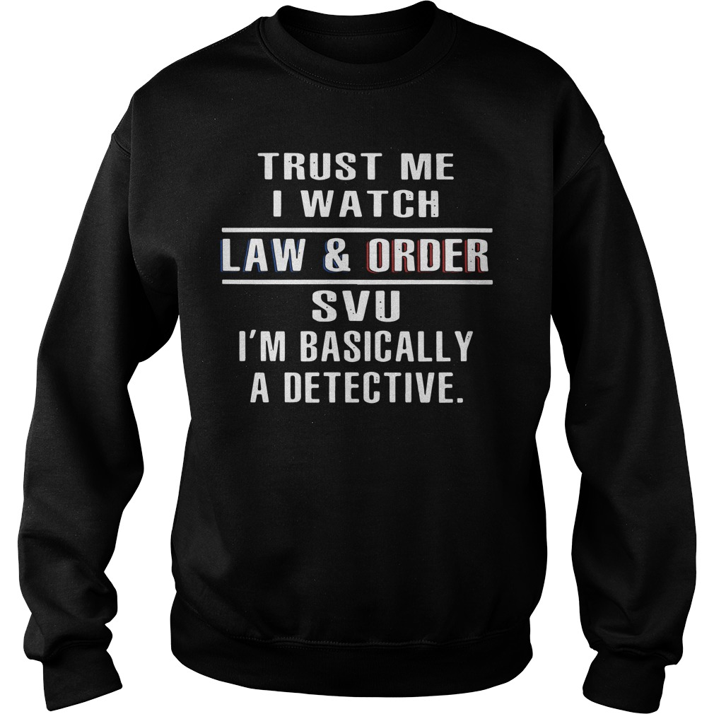 Official Trust me I watch law and order SVU I'm basically a detective Sweater