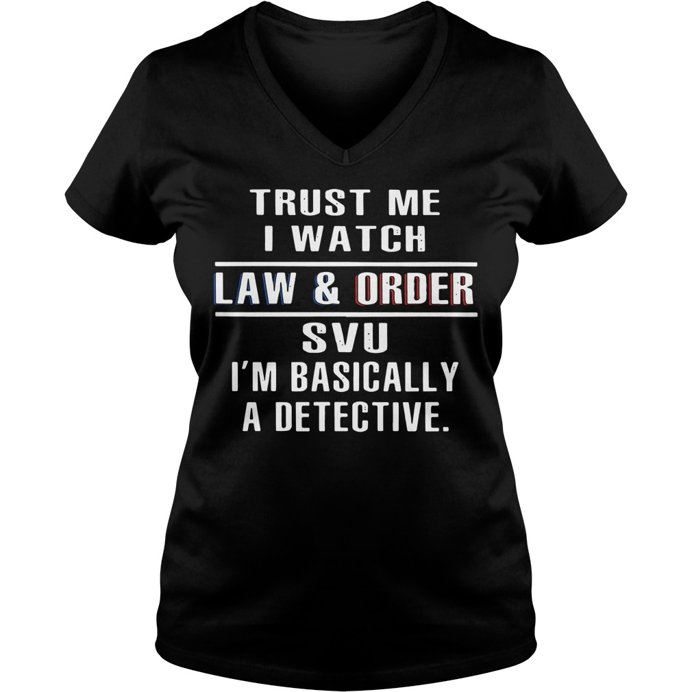 Official Trust me I watch law and order SVU I'm basically a detective V-neck T-shirt