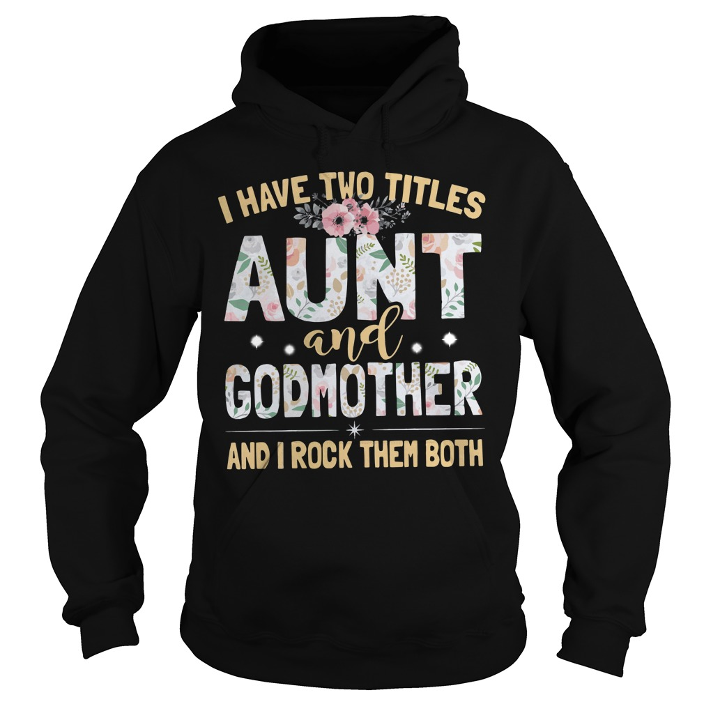 Official I have two titles aunt and Godmother and I rock them both Hoodie