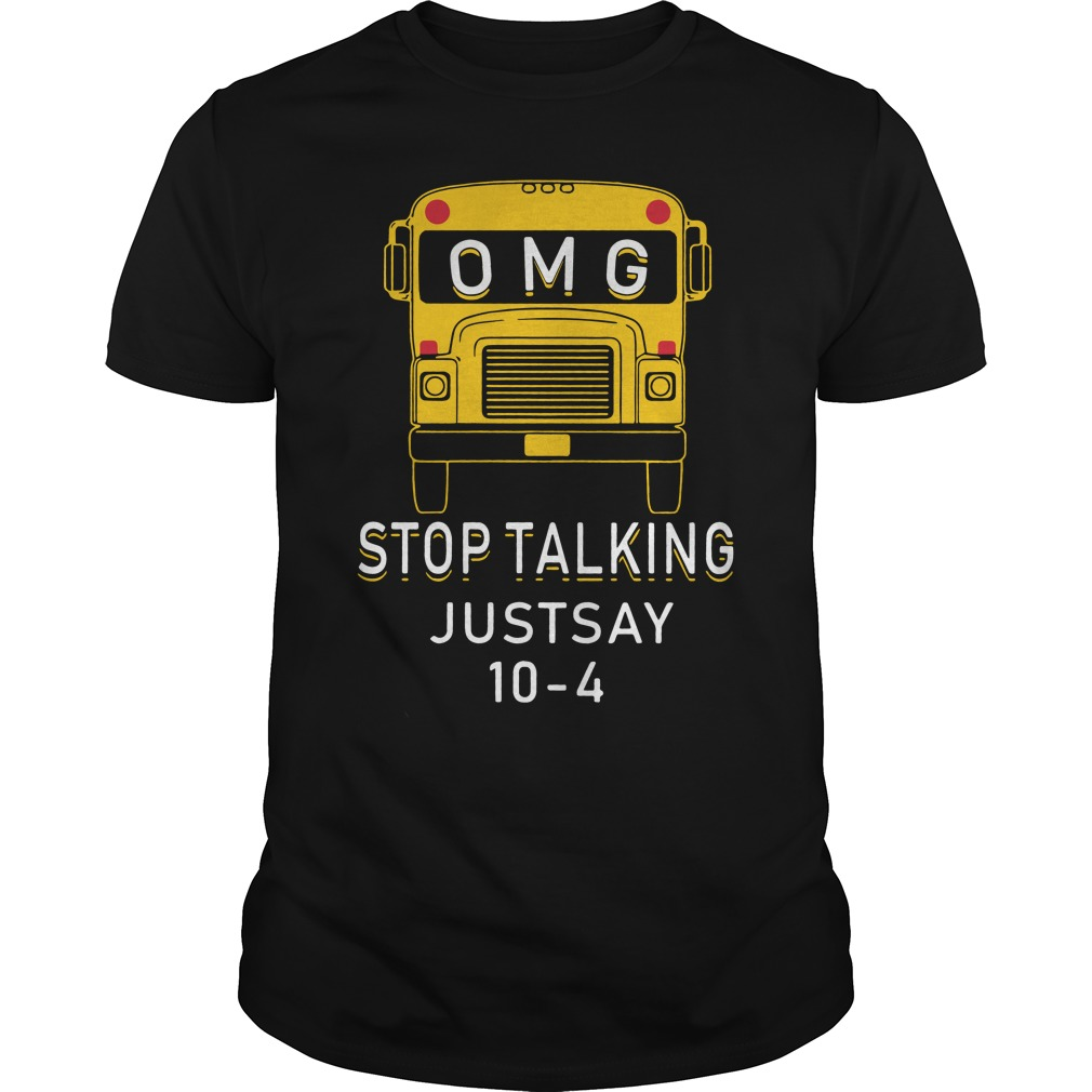 Omg Bus Stop Talking Just Say 10 4 Guys Shirt