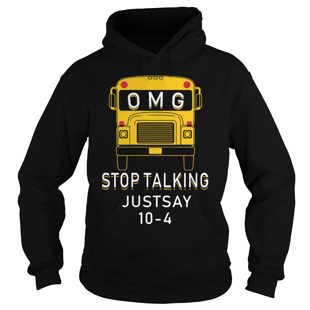 Omg Bus Stop Talking Just Say 10 4 Hoodie