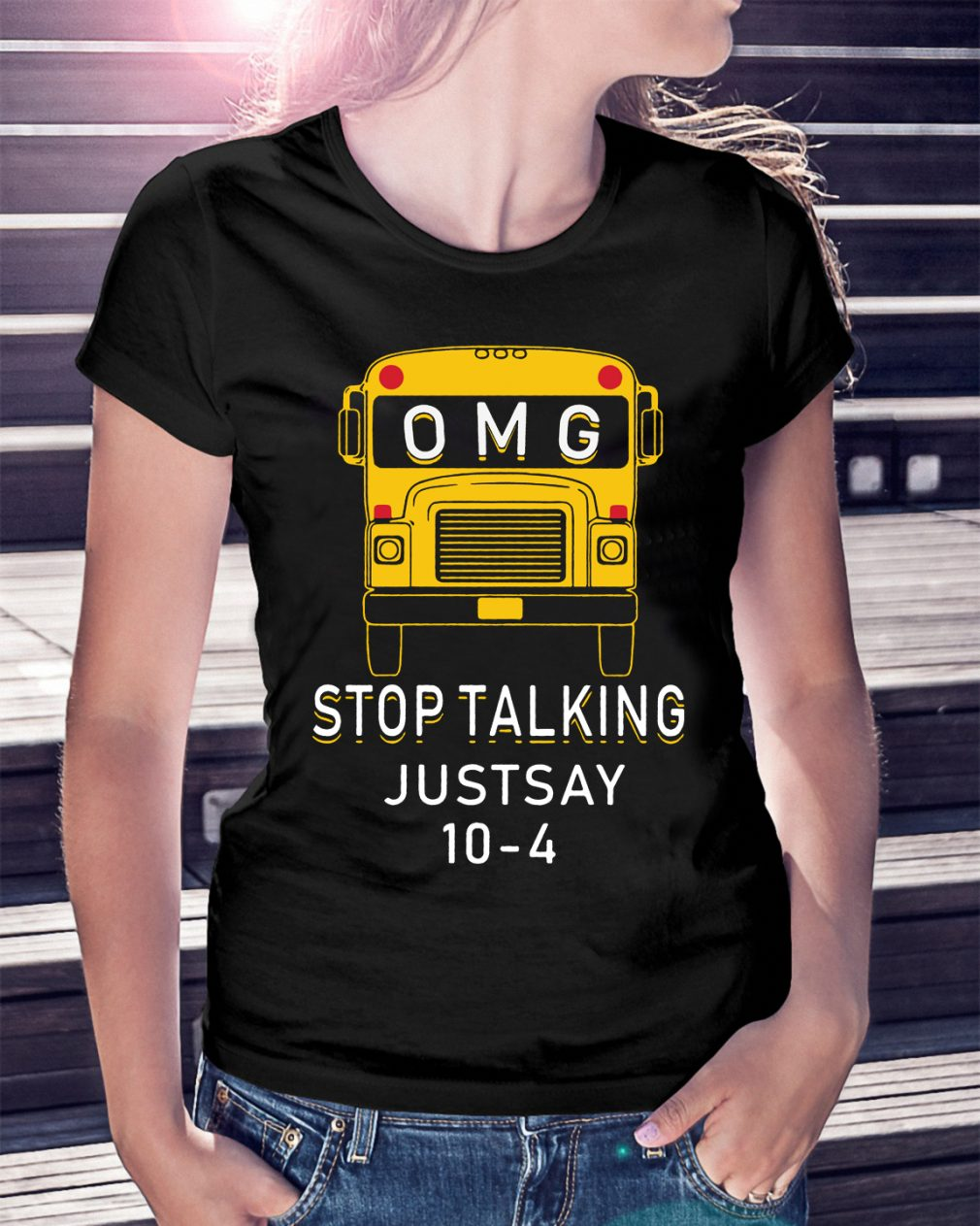 Omg Bus Stop Talking Just Say 10 4 Shirt
