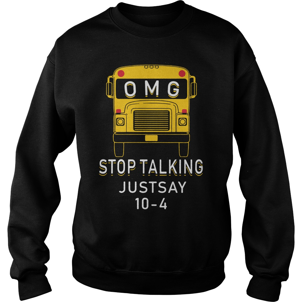Omg Bus Stop Talking Just Say 10 4 Sweater