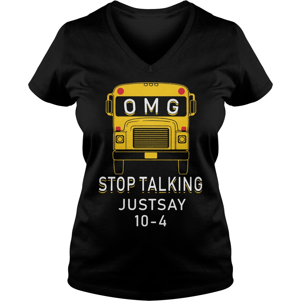 Omg Bus Stop Talking Just Say 10 4 V Neck T Shirt