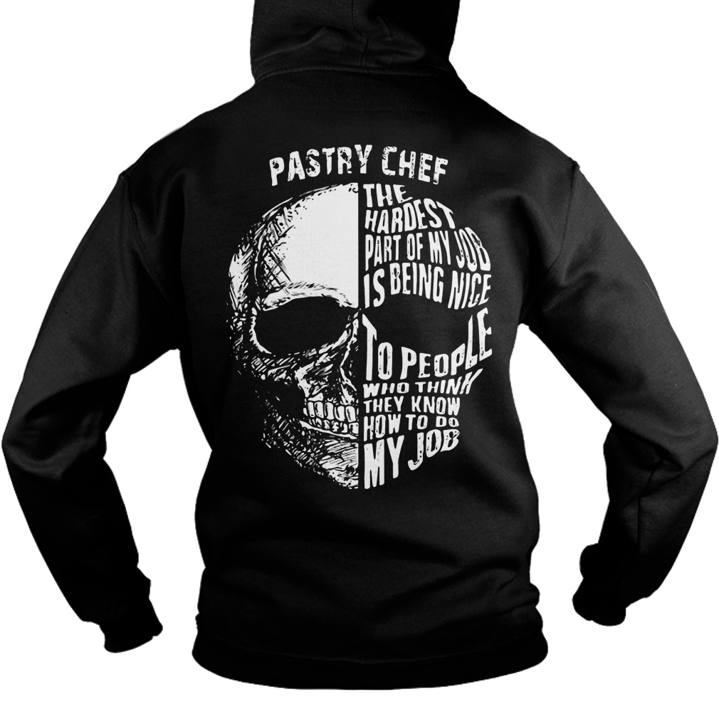 Pastry Chef Hardest Part Job Nice Hoodie