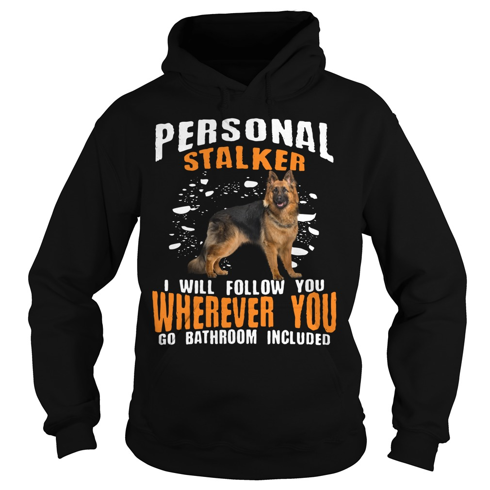 Personal Stalker Will Follow Wherever Go Bathroom Included Hoodie