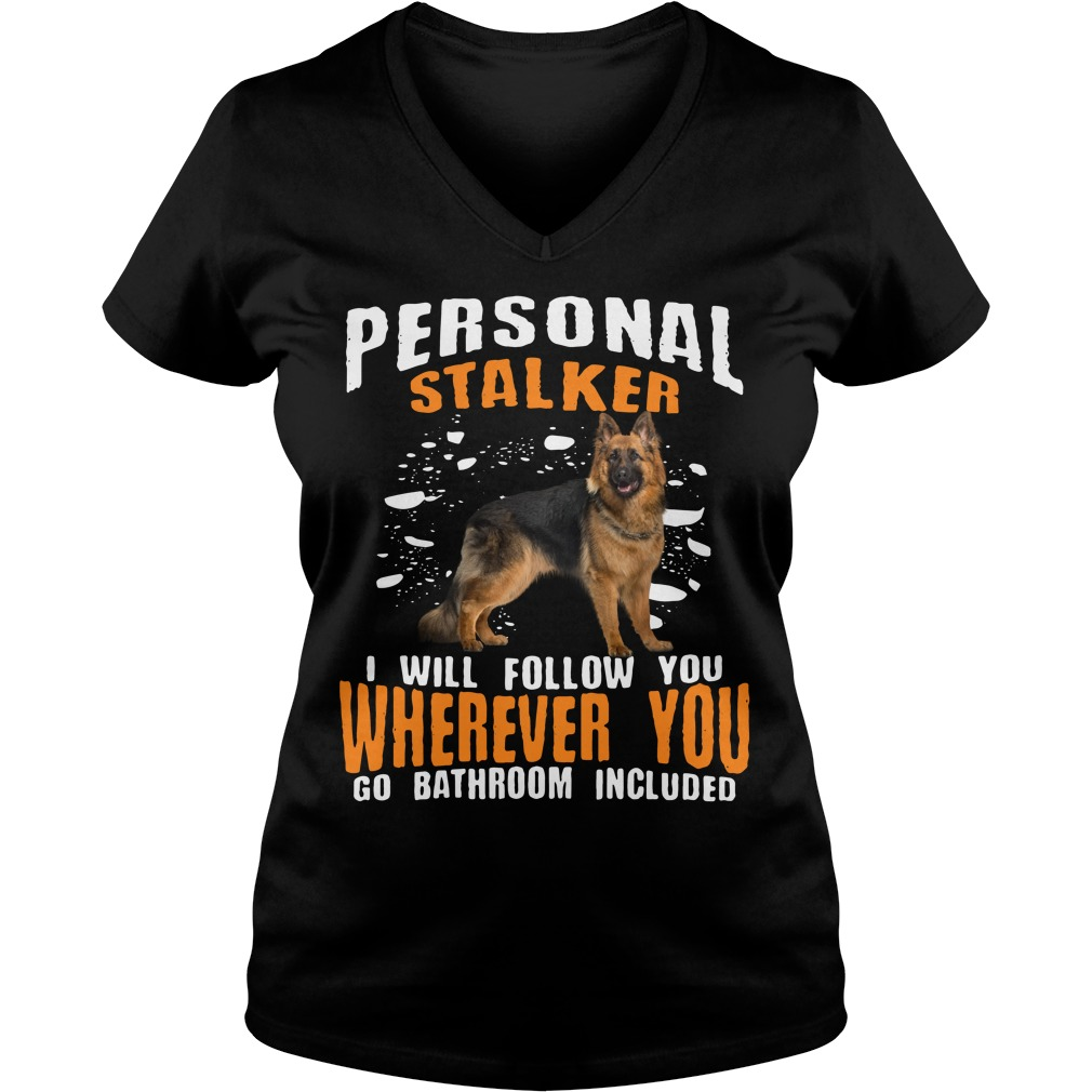 Personal Stalker Will Follow Wherever Go Bathroom Included V Neck T Shirt