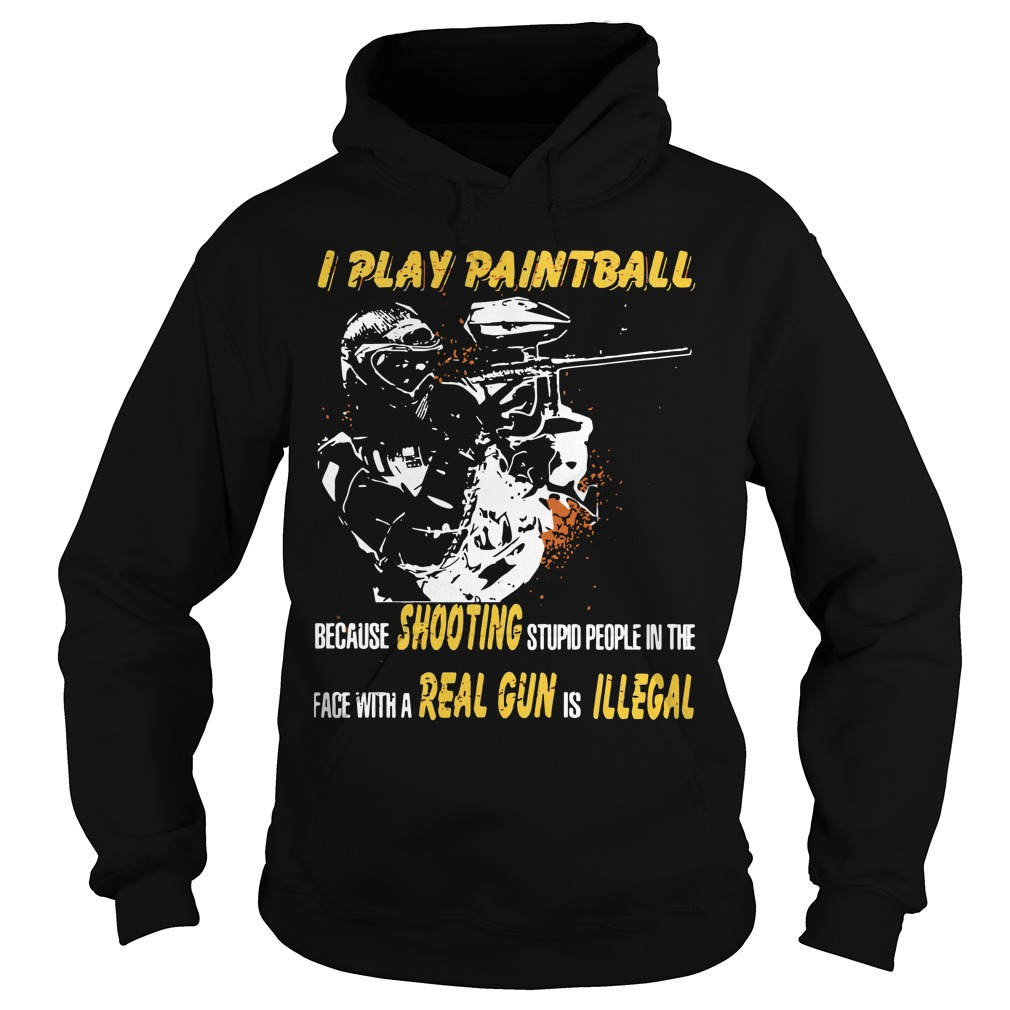 I play paintball because shooting stupid people in the face Hoodie