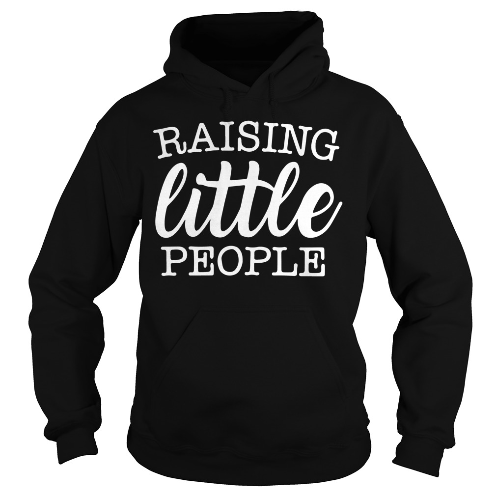 Raising Little People Hoodie