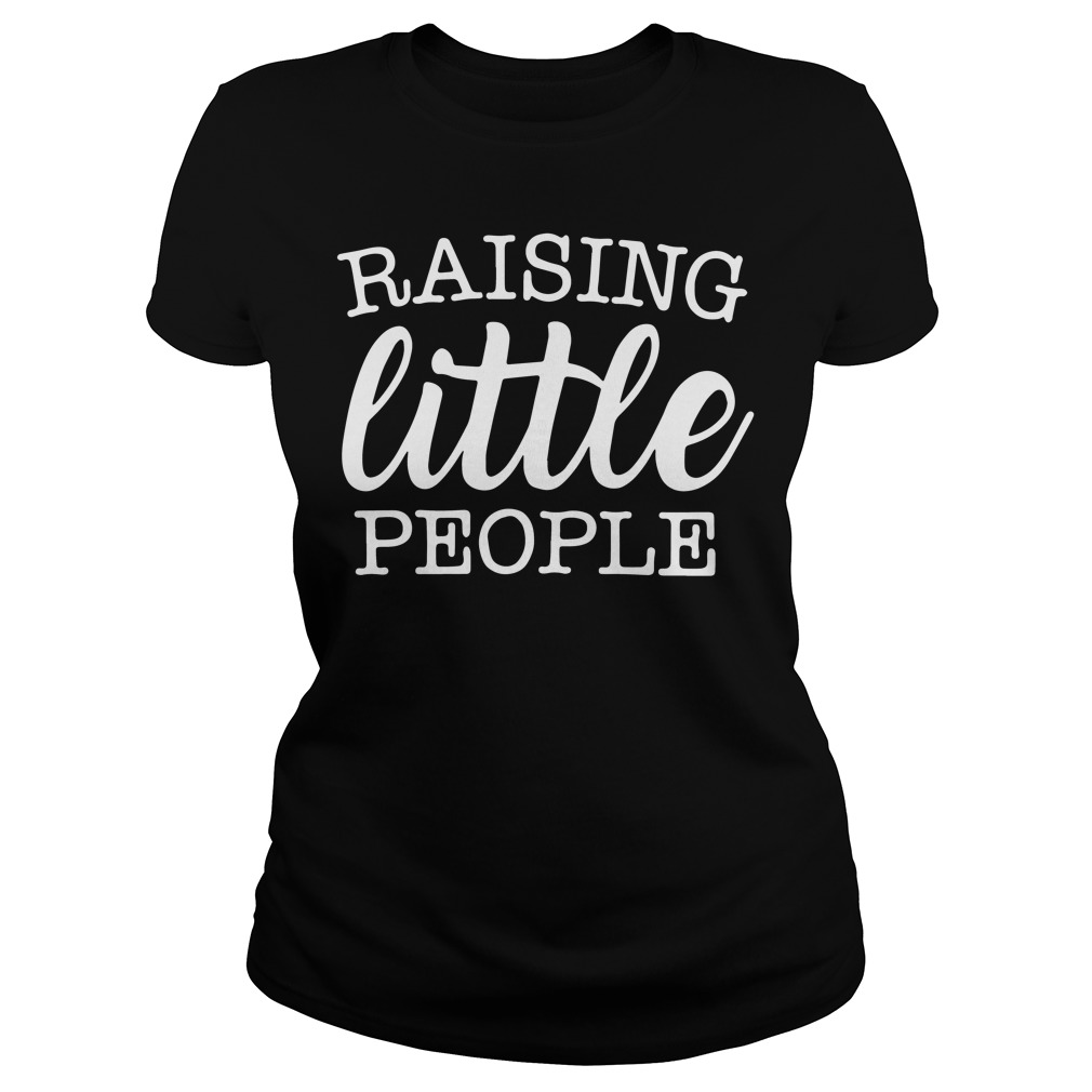 Raising Little People Ladies Tee
