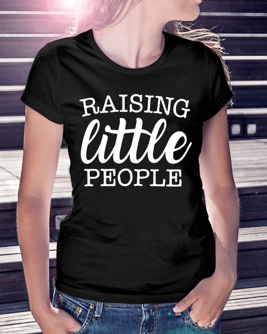 Raising Little People Shirt