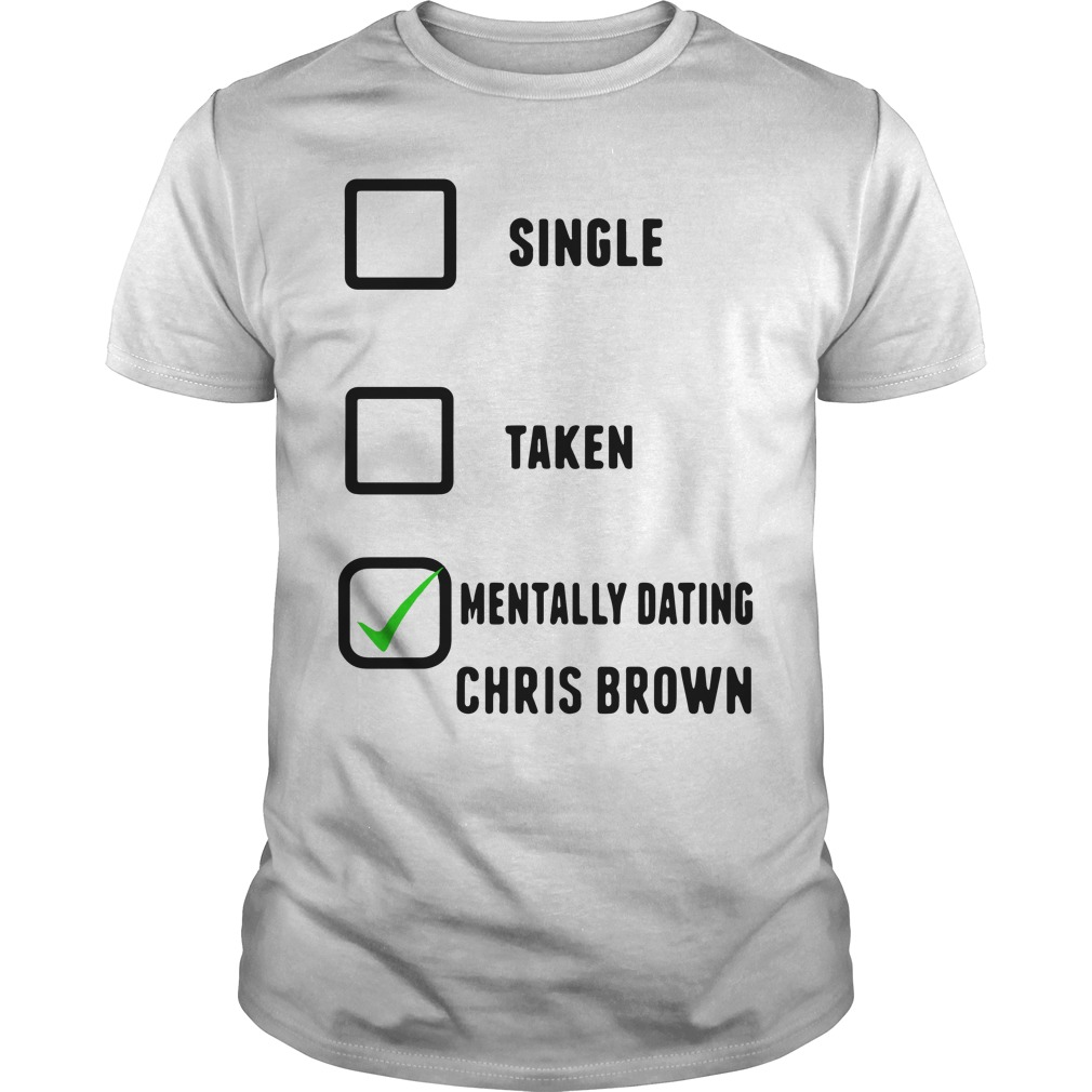 Single Taken Mentally Dating Chris Brown Guys Shirt